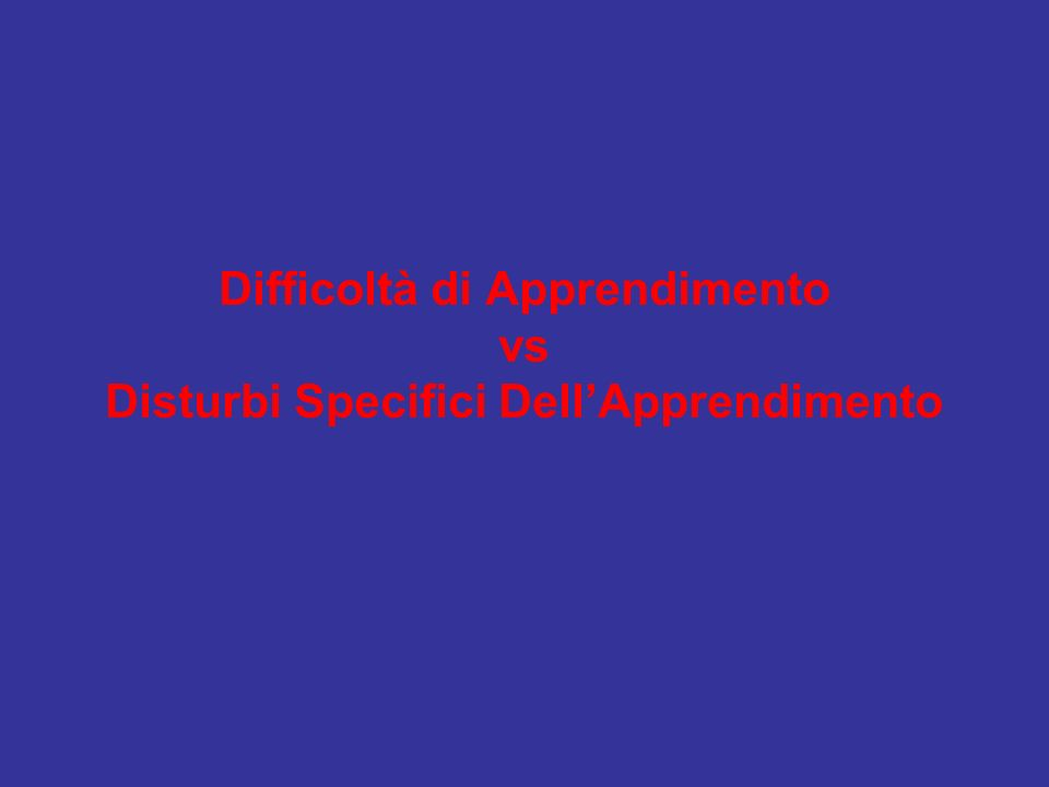 Difficoltà di Apprendimento vs Disturbi Specifici Dell'Apprendimento