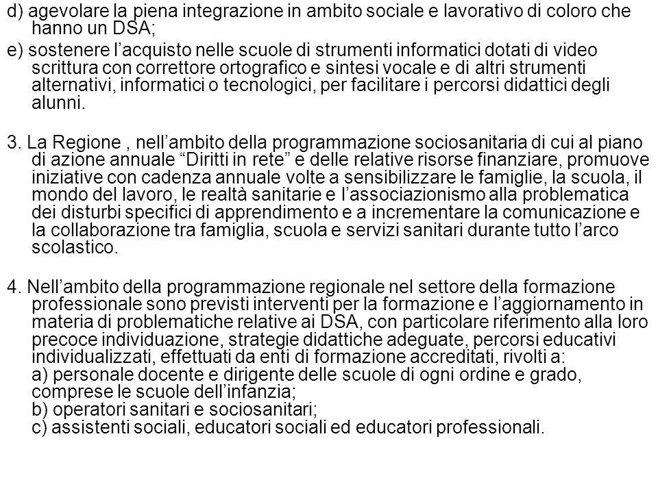 d) agevolare la piena integrazione in ambito sociale e lavorativo di coloro che hanno un DSA;