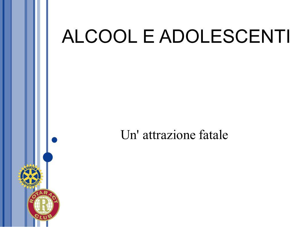 ALCOOL E ADOLESCENTI Un attrazione fatale
