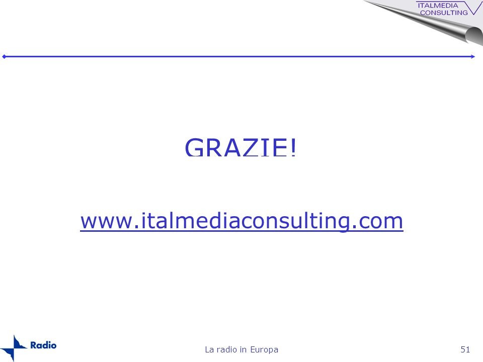 GRAZIE! www.italmediaconsulting.com La radio in Europa