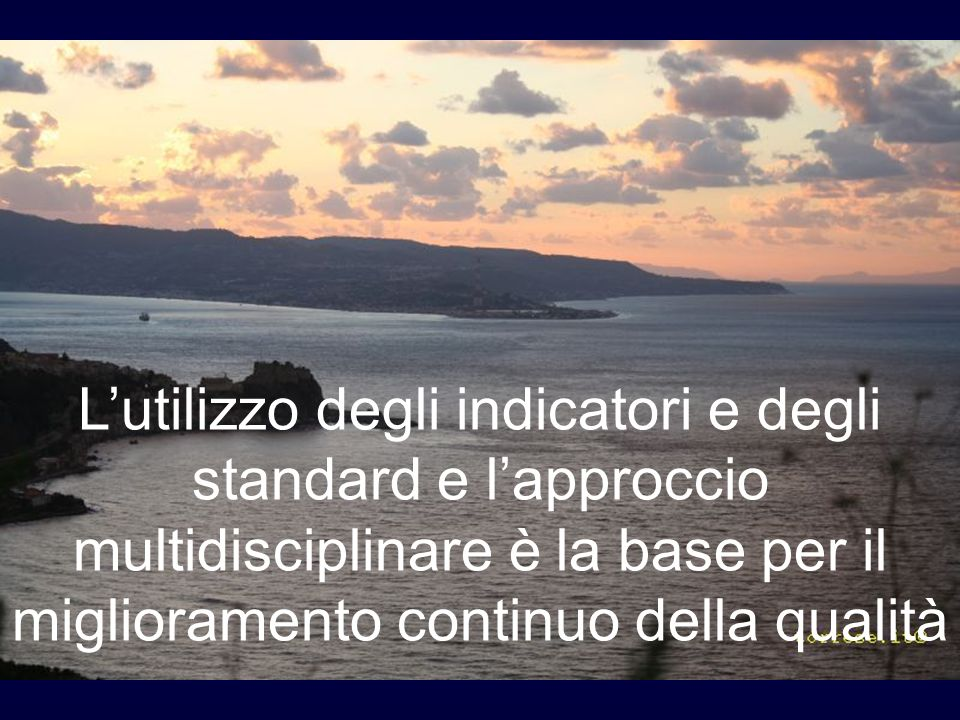 L'utilizzo degli indicatori e degli standard e l'approccio multidisciplinare è la base per il miglioramento continuo della qualità