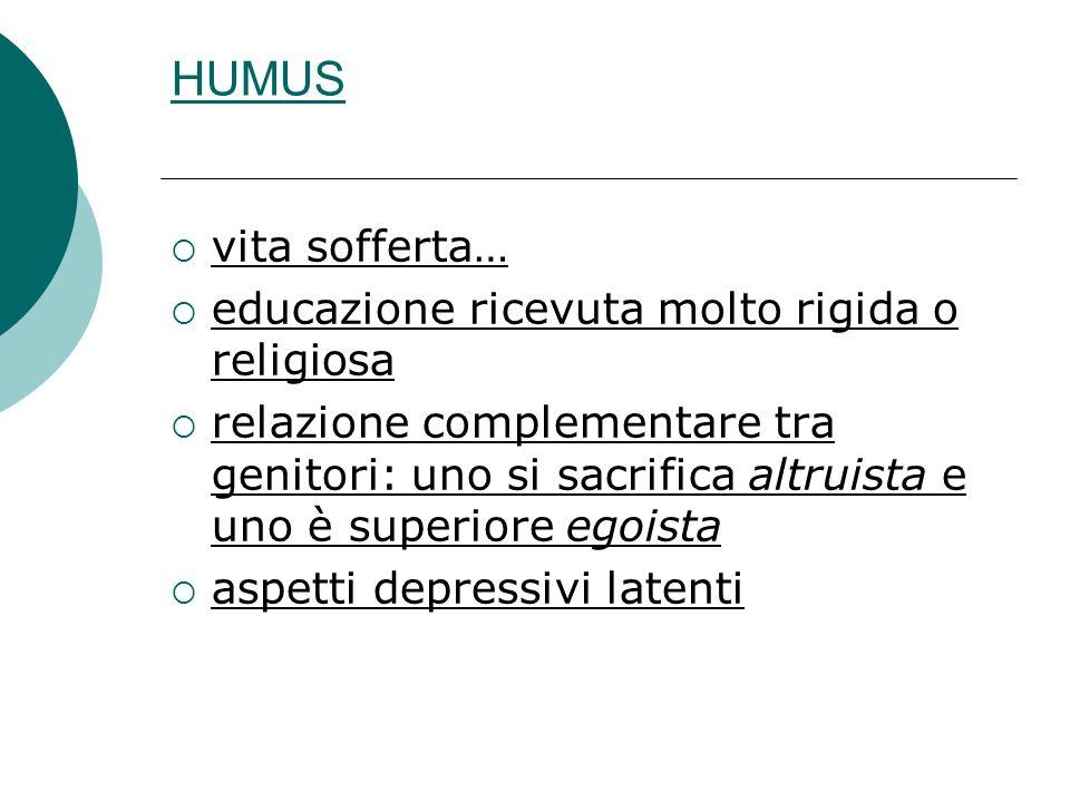 HUMUS vita sofferta… educazione ricevuta molto rigida o religiosa