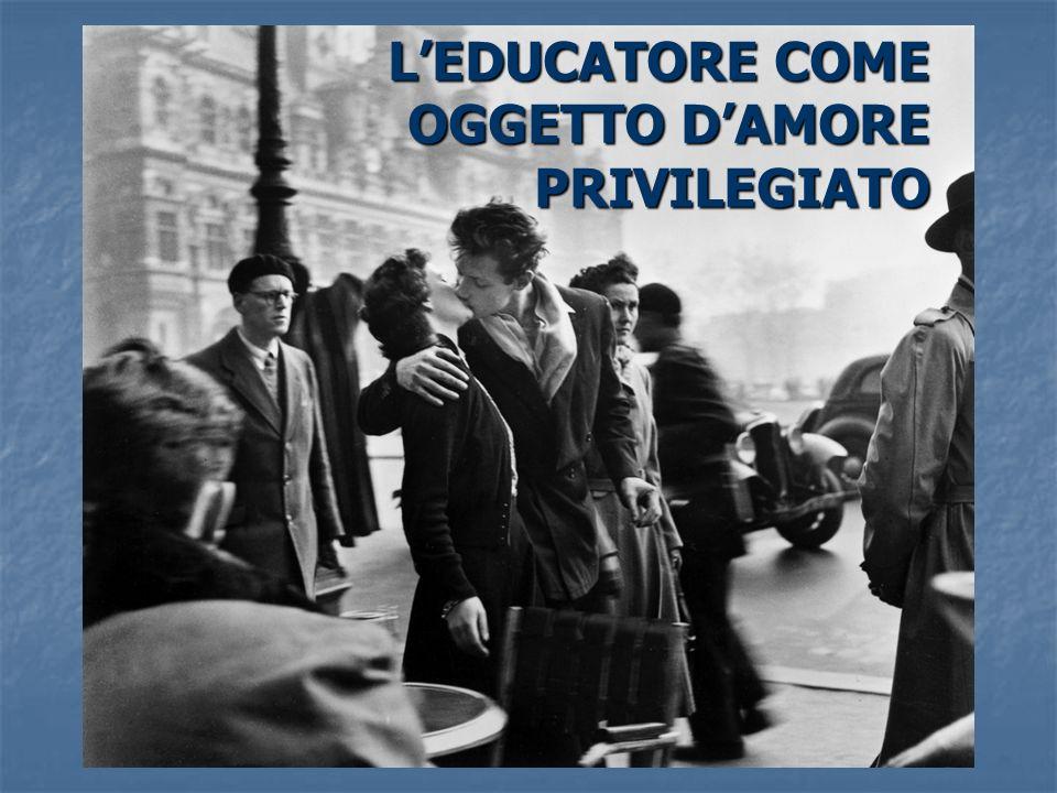 L'EDUCATORE COME OGGETTO D'AMORE PRIVILEGIATO