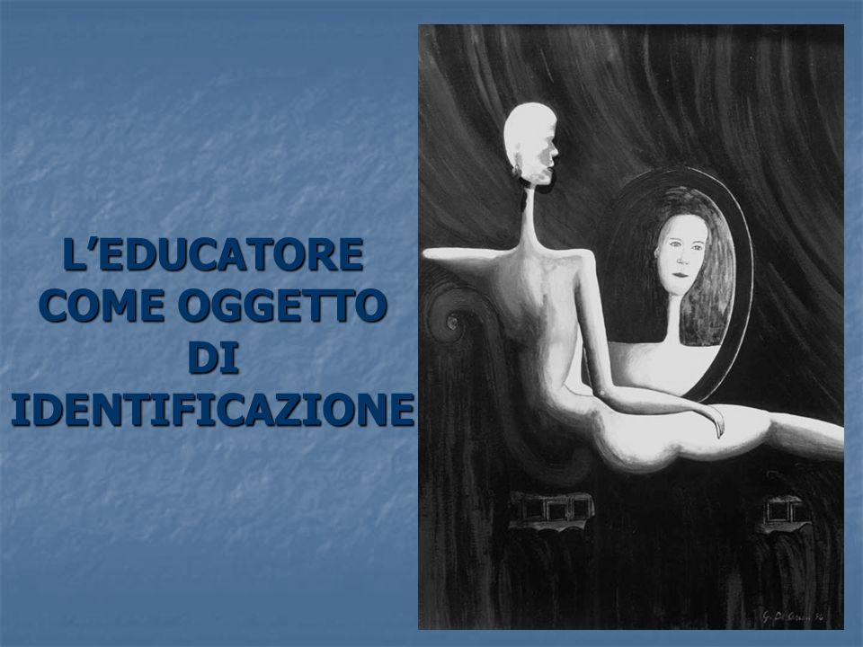 L'EDUCATORE COME OGGETTO DI IDENTIFICAZIONE
