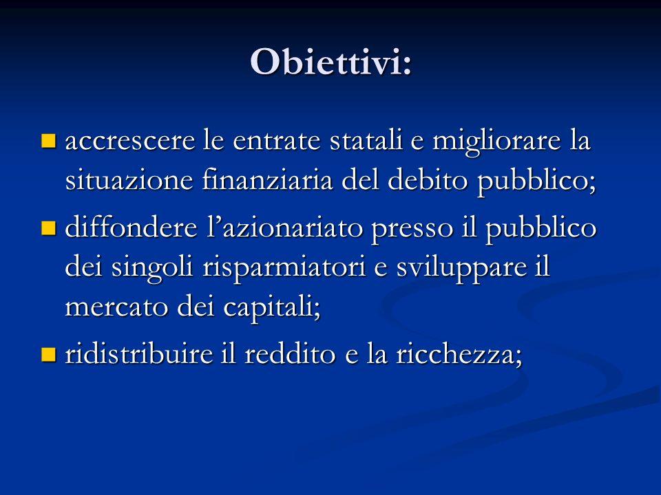 Obiettivi: accrescere le entrate statali e migliorare la situazione finanziaria del debito pubblico;