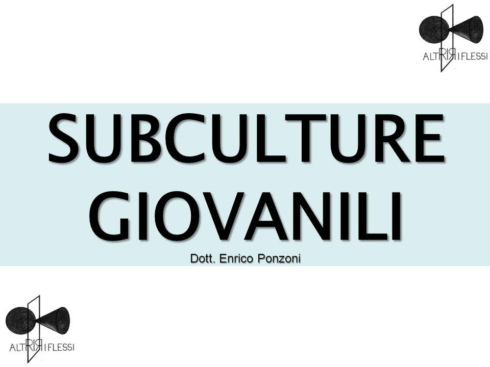 SUBCULTURE GIOVANILI Dott. Enrico Ponzoni