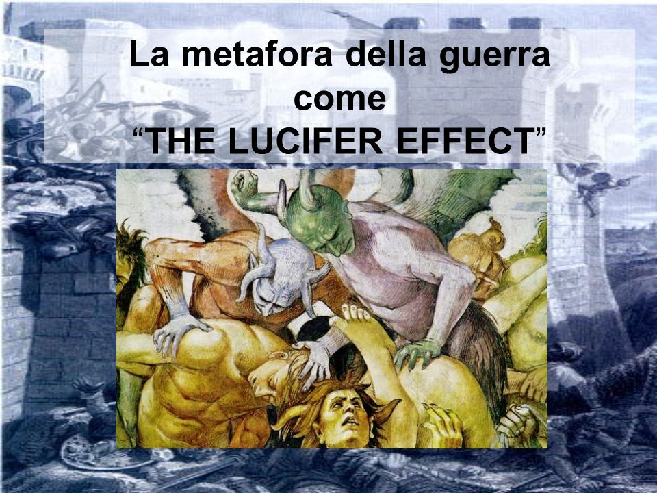 La metafora della guerra come THE LUCIFER EFFECT