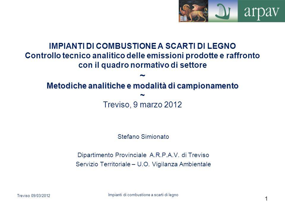 IMPIANTI DI COMBUSTIONE A SCARTI DI LEGNO Controllo tecnico analitico delle emissioni prodotte e raffronto con il quadro normativo di settore ~ Metodiche analitiche e modalità di campionamento ~ Treviso, 9 marzo 2012