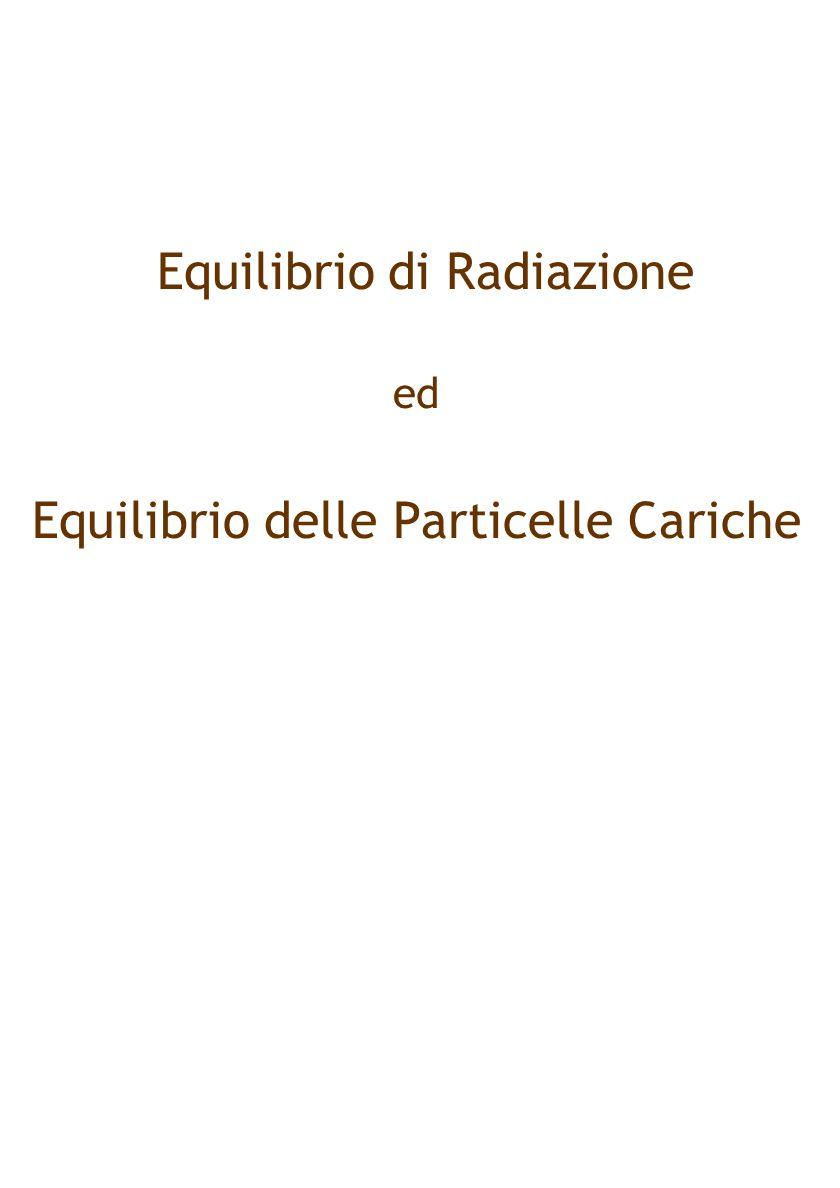 Equilibrio di Radiazione ed Equilibrio delle Particelle Cariche