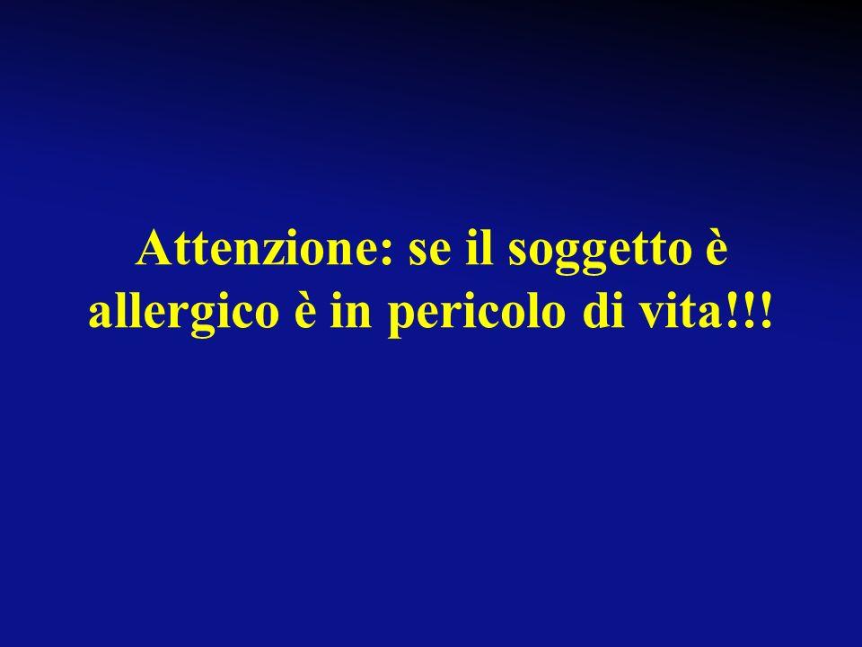 Attenzione: se il soggetto è allergico è in pericolo di vita!!!