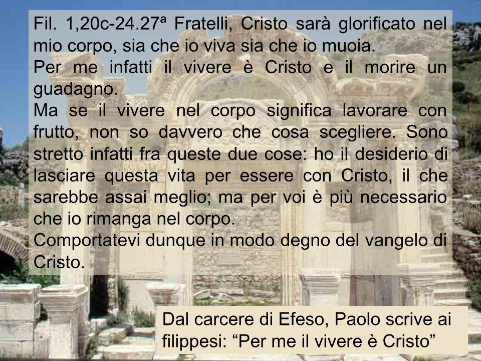 Fil. 1,20c-24.27ª Fratelli, Cristo sarà glorificato nel mio corpo, sia che io viva sia che io muoia.