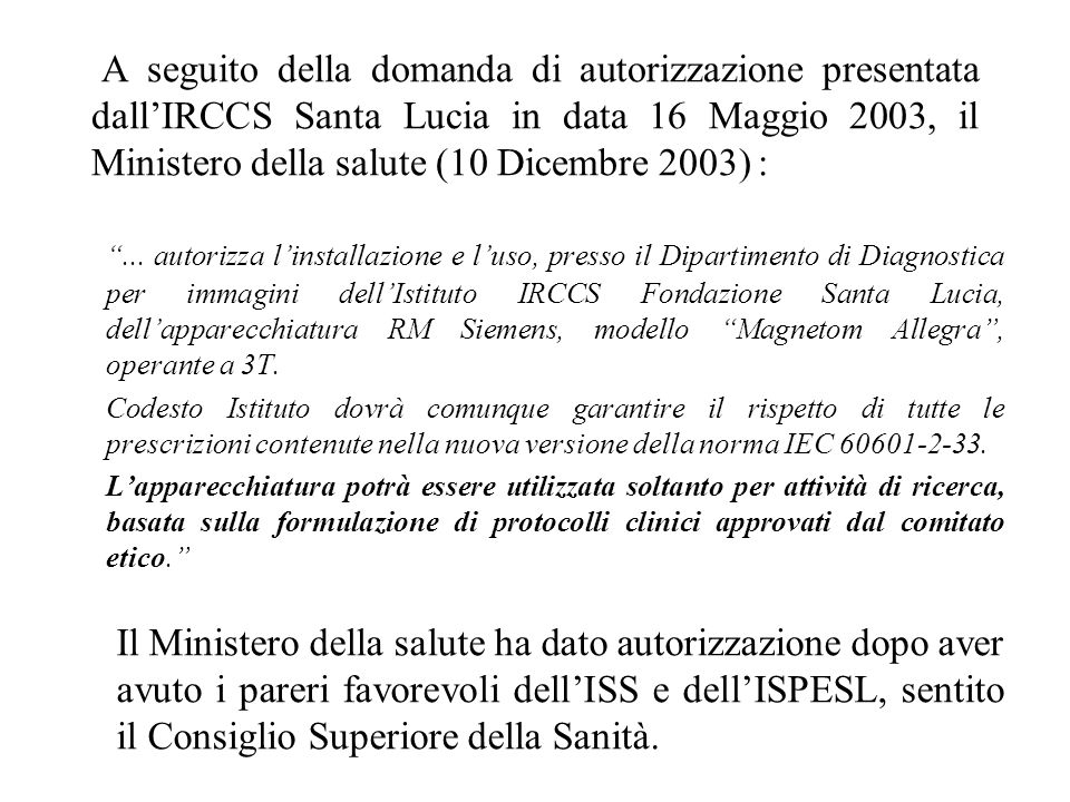 A seguito della domanda di autorizzazione presentata dall'IRCCS Santa Lucia in data 16 Maggio 2003, il Ministero della salute (10 Dicembre 2003) :
