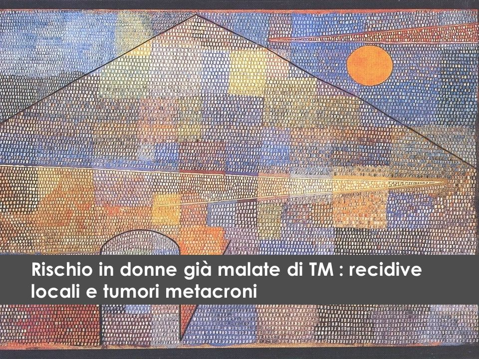 Rischio in donne già malate di TM : recidive