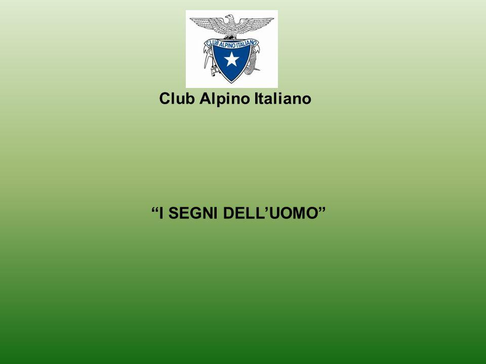 Club Alpino Italiano I SEGNI DELL'UOMO