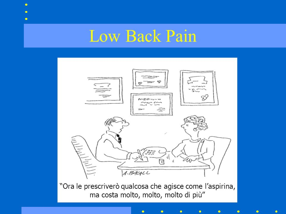 Low Back Pain Ora le prescriverò qualcosa che agisce come l'aspirina,