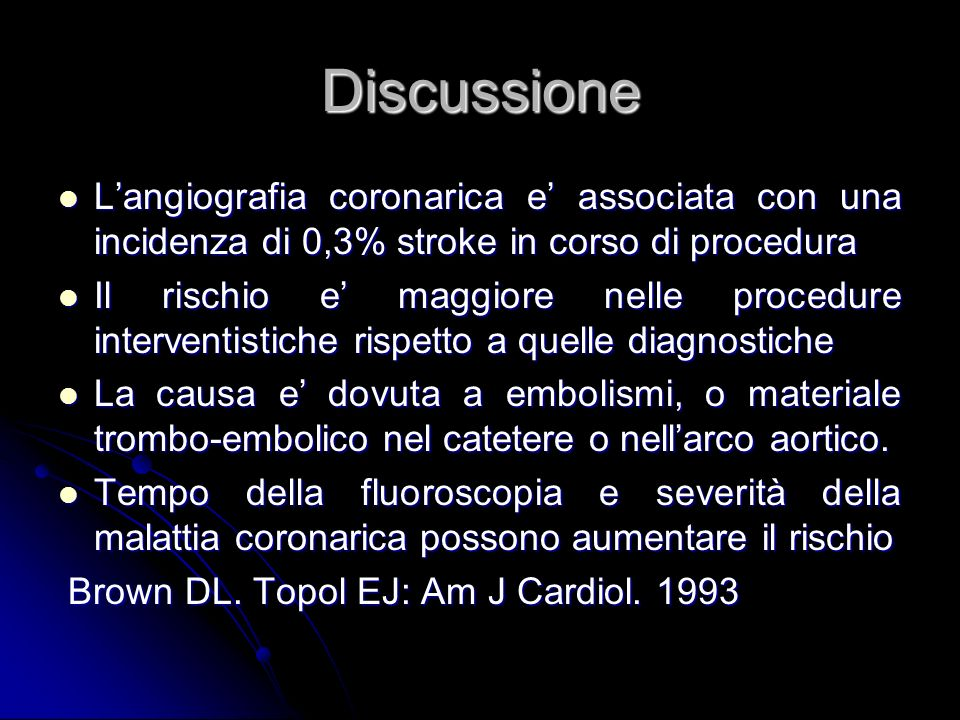 Discussione L'angiografia coronarica e' associata con una incidenza di 0,3% stroke in corso di procedura.