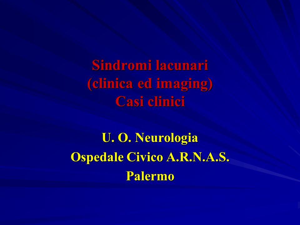 Sindromi lacunari (clinica ed imaging) Casi clinici