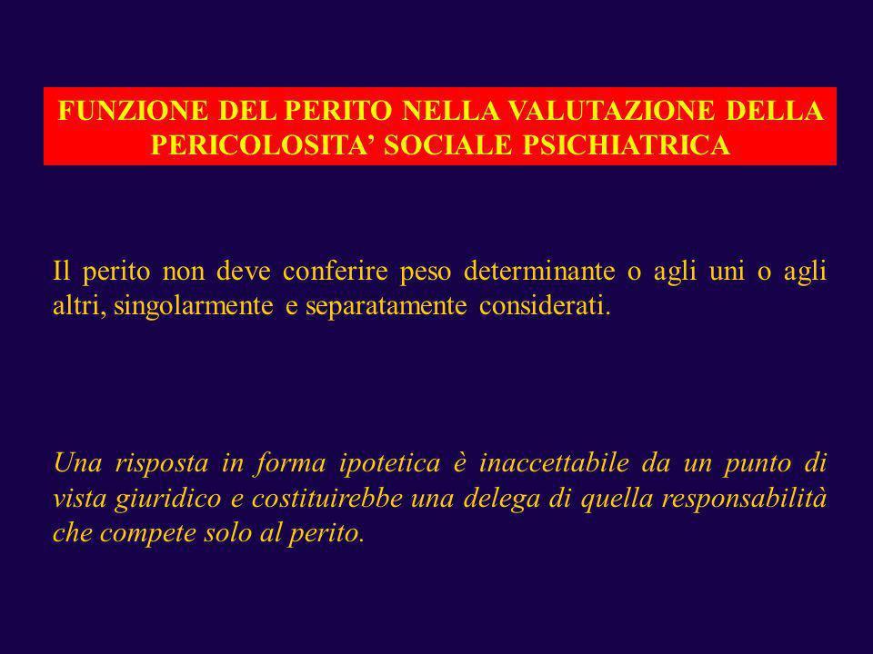 FUNZIONE DEL PERITO NELLA VALUTAZIONE DELLA PERICOLOSITA' SOCIALE PSICHIATRICA