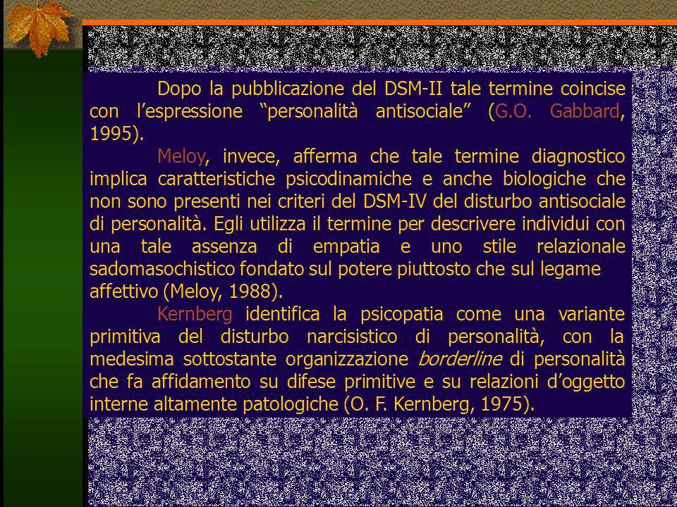 Dopo la pubblicazione del DSM-II tale termine coincise con l'espressione personalità antisociale (G.O. Gabbard, 1995).