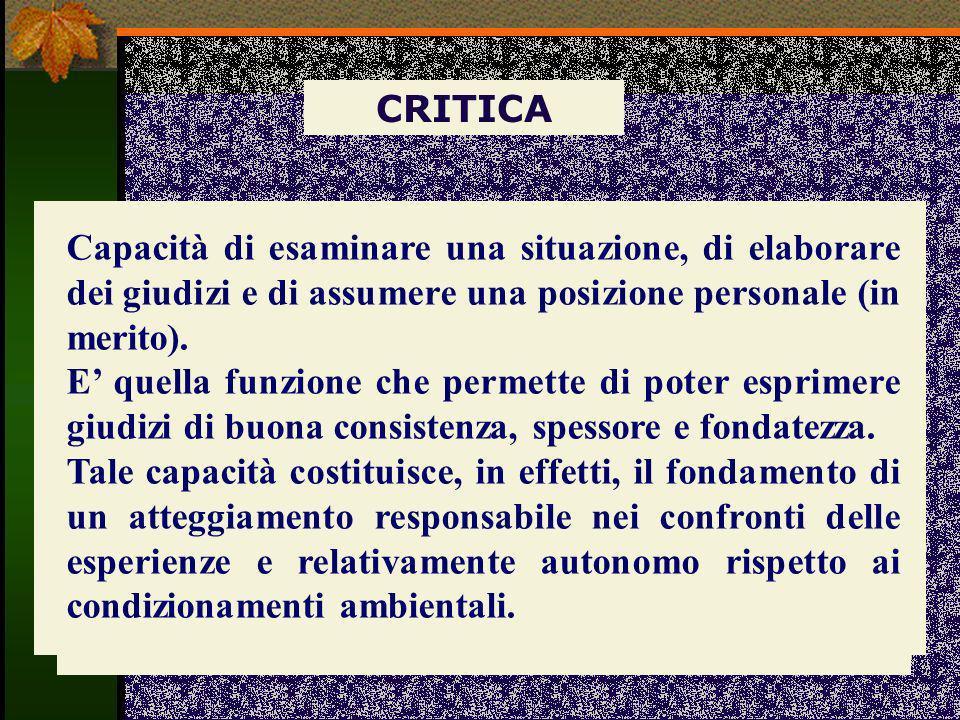 CRITICA Capacità di esaminare una situazione, di elaborare dei giudizi e di assumere una posizione personale (in merito).