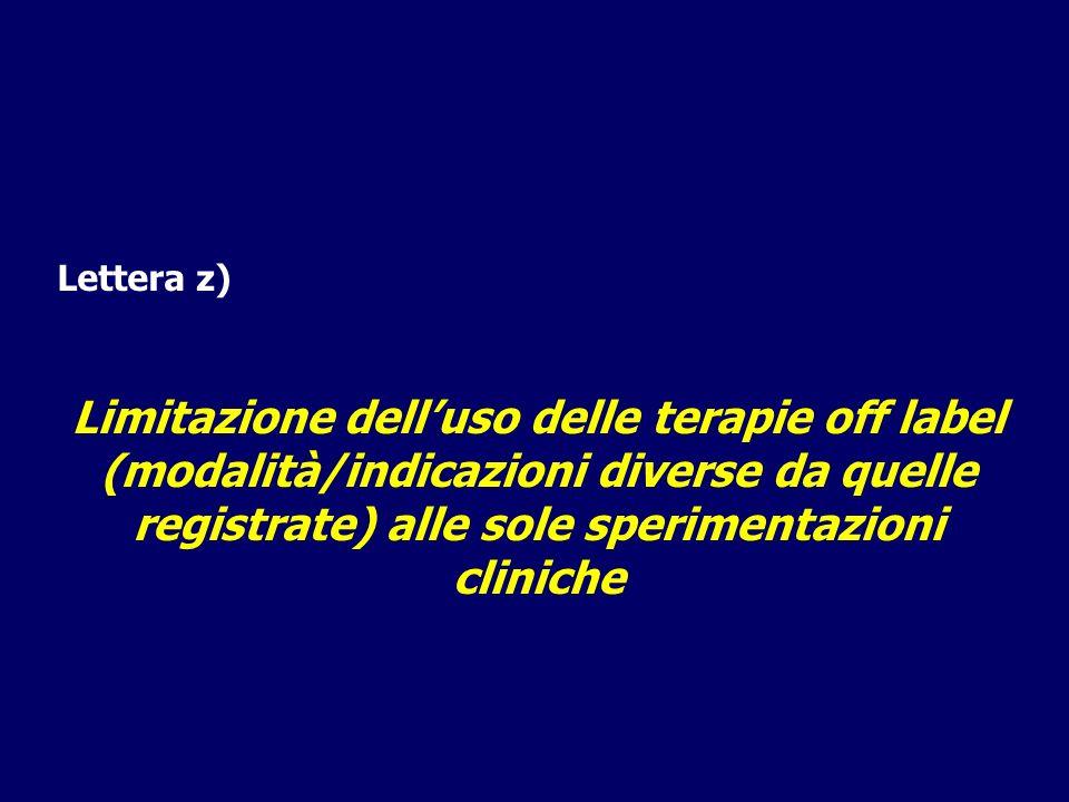 Lettera z) Limitazione dell'uso delle terapie off label (modalità/indicazioni diverse da quelle registrate) alle sole sperimentazioni cliniche.