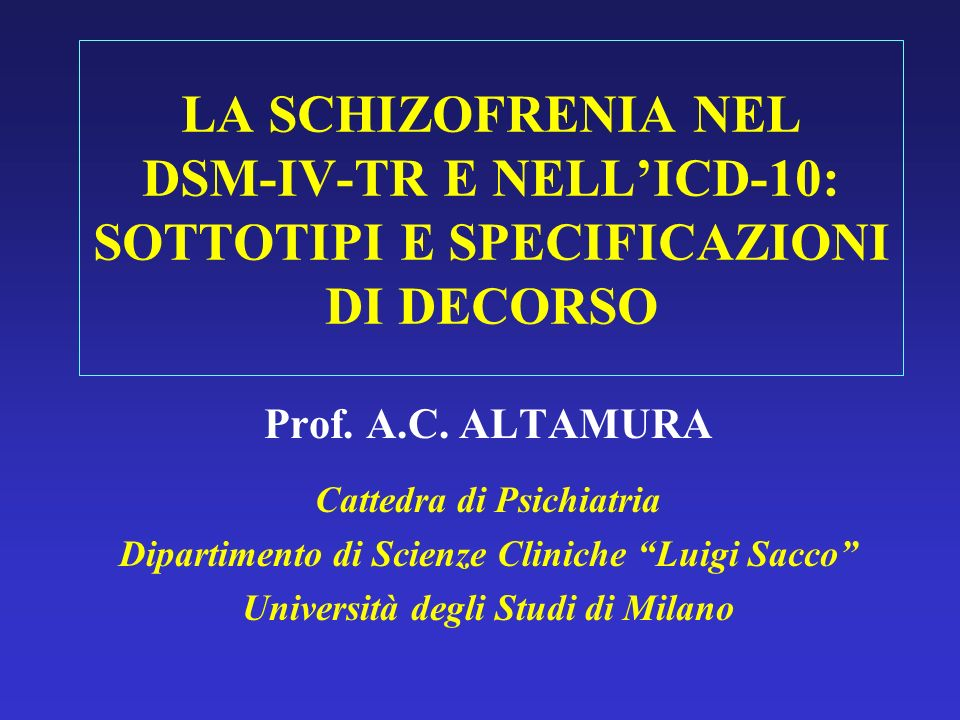 LA SCHIZOFRENIA NEL DSM-IV-TR E NELL'ICD-10: SOTTOTIPI E SPECIFICAZIONI DI DECORSO