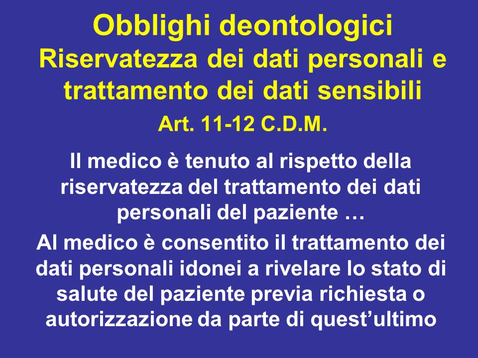 Obblighi deontologici Riservatezza dei dati personali e trattamento dei dati sensibili Art. 11-12 C.D.M.