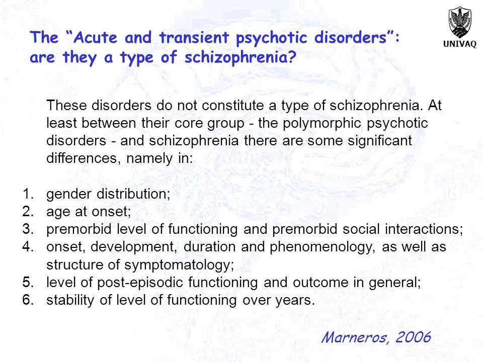The Acute and transient psychotic disorders : are they a type of schizophrenia