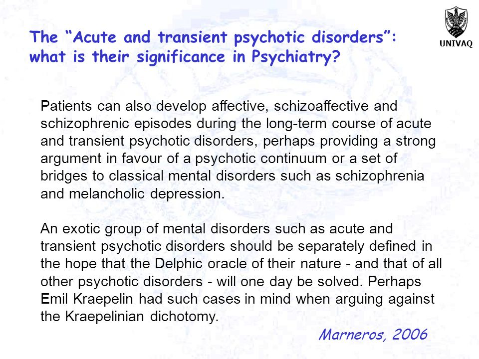 The Acute and transient psychotic disorders : what is their significance in Psychiatry