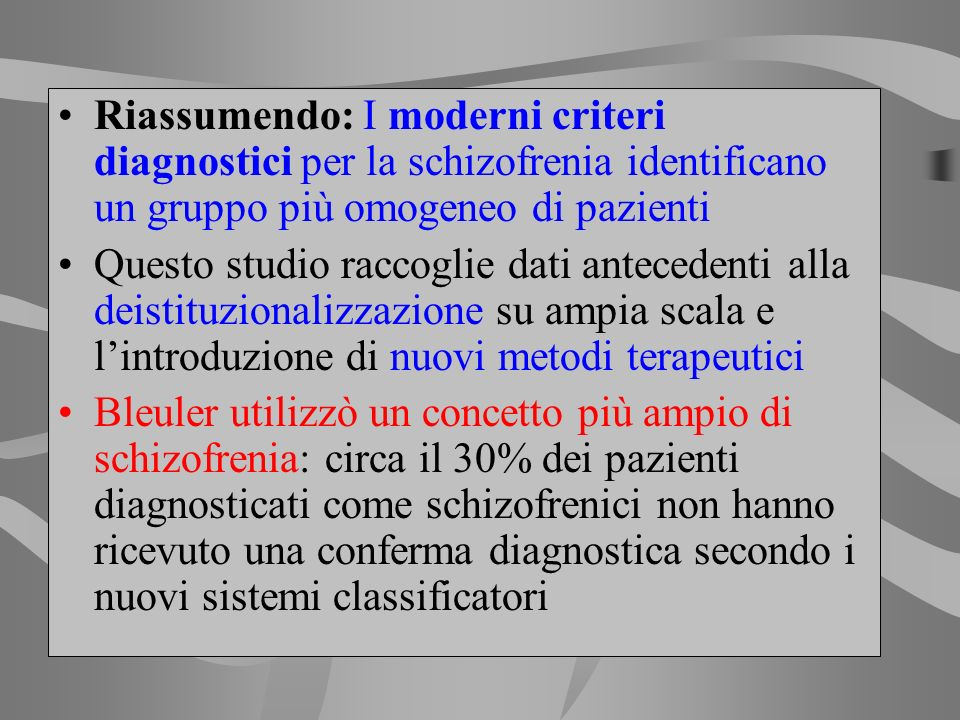 Riassumendo: I moderni criteri diagnostici per la schizofrenia identificano un gruppo più omogeneo di pazienti