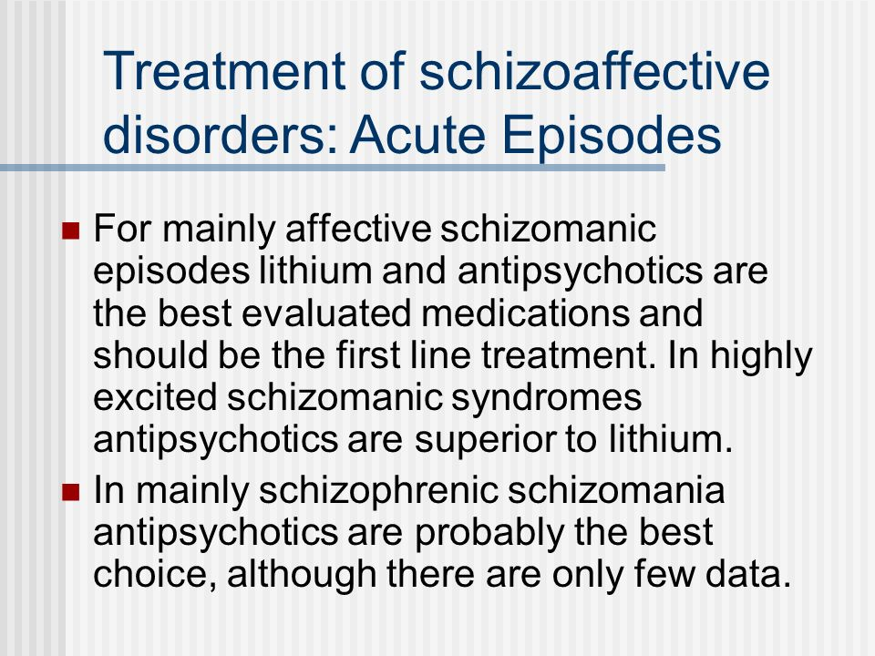 Treatment of schizoaffective disorders: Acute Episodes