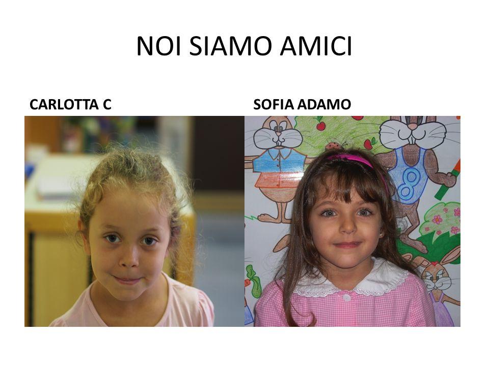 NOI SIAMO AMICI CARLOTTA C SOFIA ADAMO
