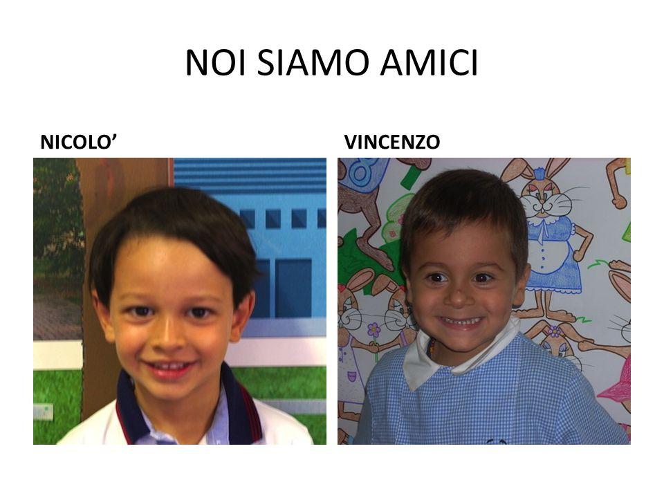 NOI SIAMO AMICI NICOLO' VINCENZO