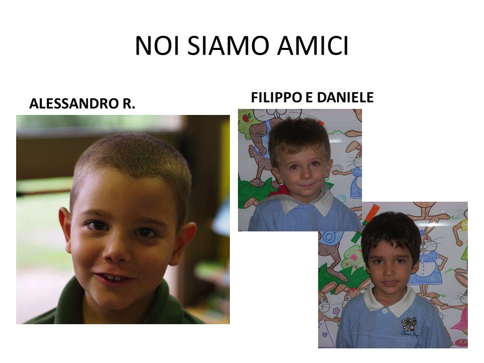 NOI SIAMO AMICI FILIPPO E DANIELE ALESSANDRO R.