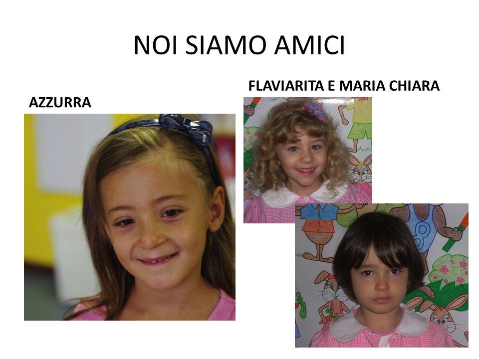 NOI SIAMO AMICI FLAVIARITA E MARIA CHIARA AZZURRA