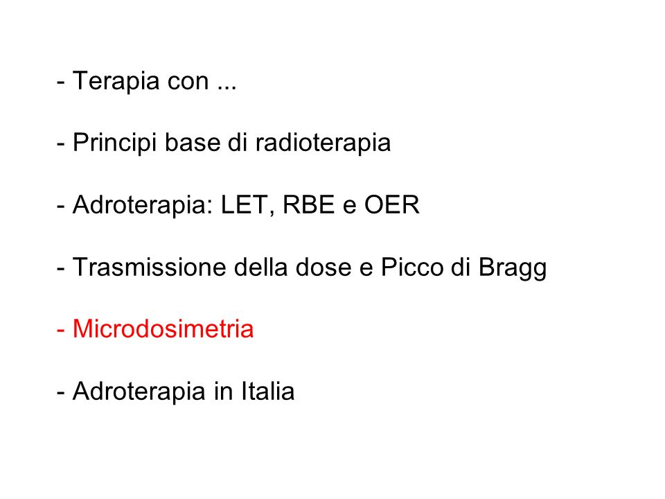 - Terapia con ...- Principi base di radioterapia. - Adroterapia: LET, RBE e OER. - Trasmissione della dose e Picco di Bragg.