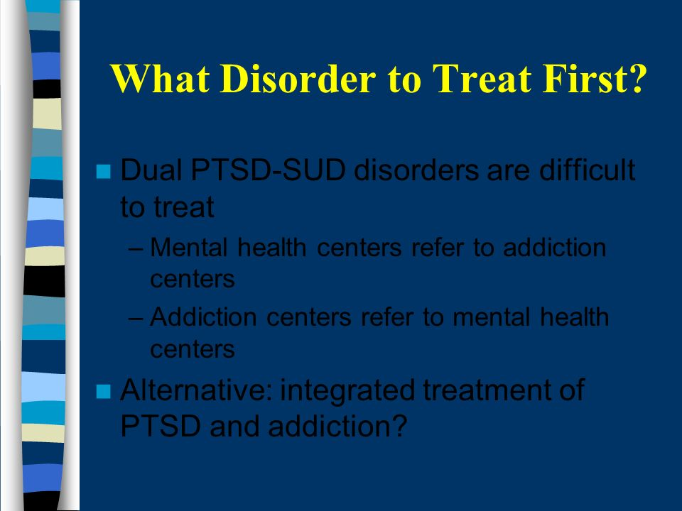 What Disorder to Treat First