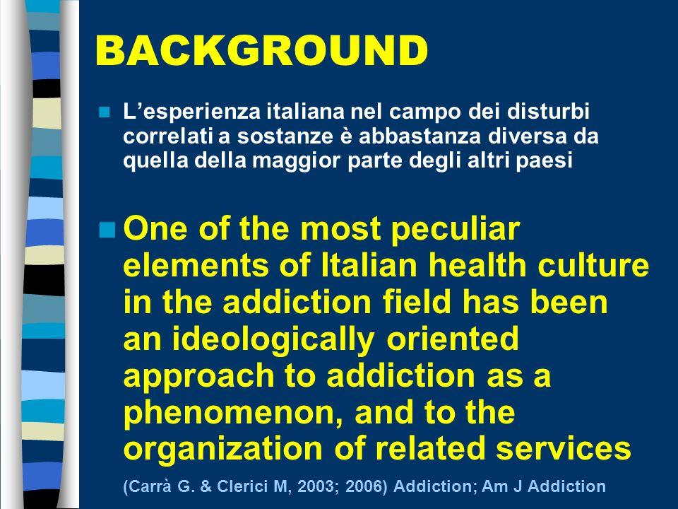 BACKGROUND L'esperienza italiana nel campo dei disturbi correlati a sostanze è abbastanza diversa da quella della maggior parte degli altri paesi.