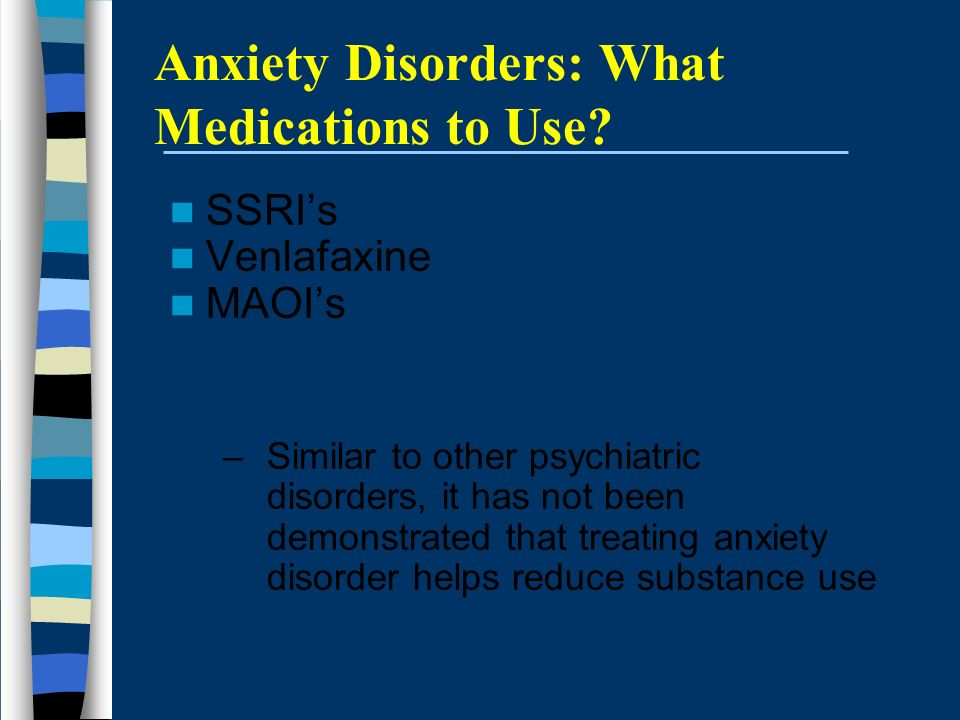 Anxiety Disorders: What Medications to Use