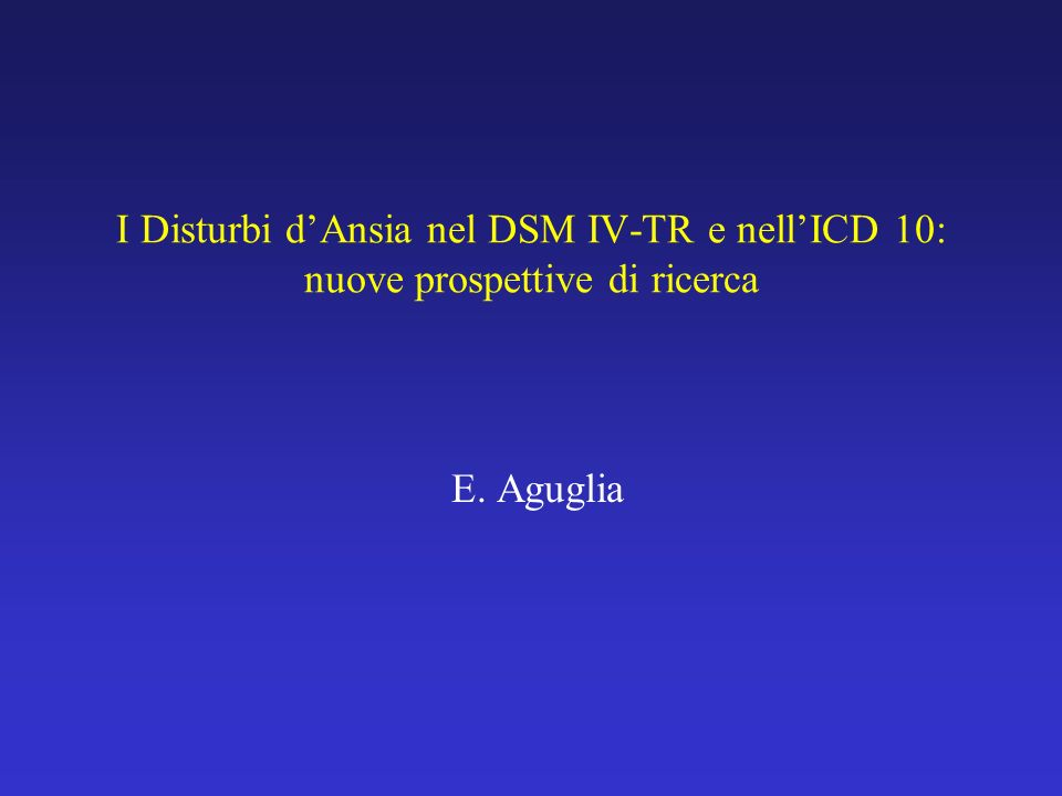 I Disturbi d'Ansia nel DSM IV-TR e nell'ICD 10: nuove prospettive di ricerca