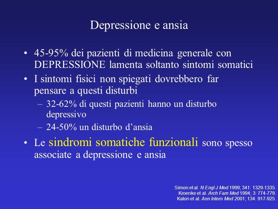 Depressione e ansia 45-95% dei pazienti di medicina generale con DEPRESSIONE lamenta soltanto sintomi somatici.