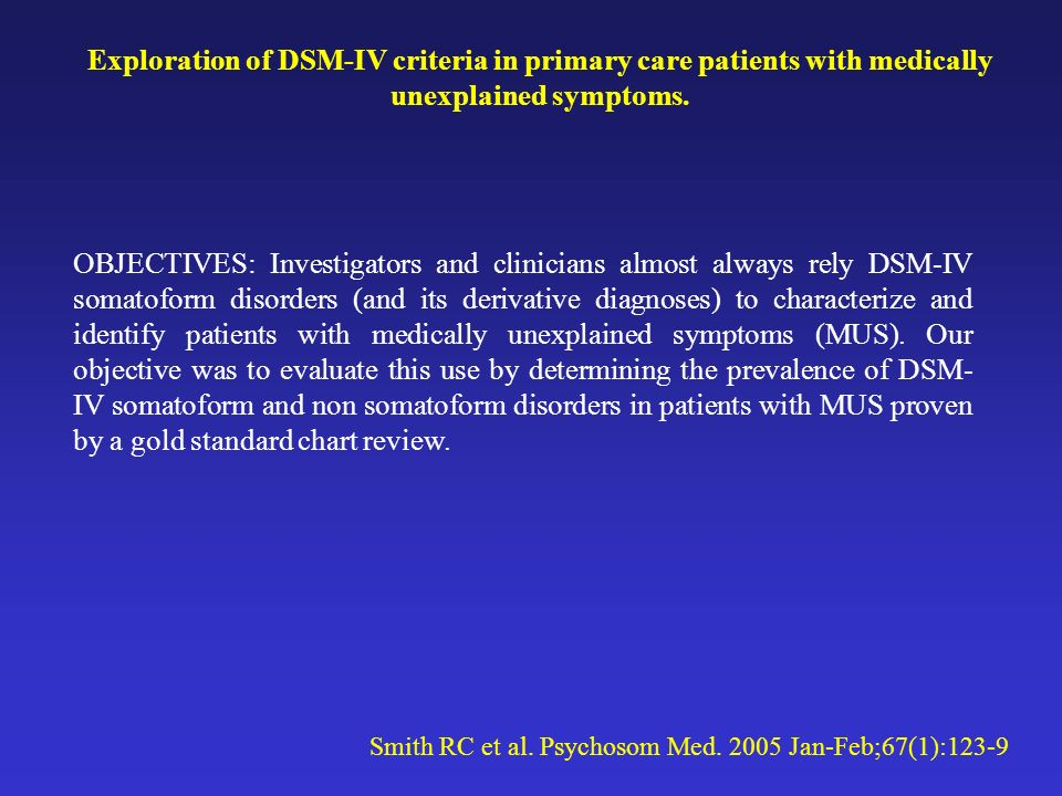 Exploration of DSM-IV criteria in primary care patients with medically unexplained symptoms.