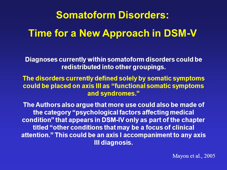Somatoform Disorders: Time for a New Approach in DSM-V