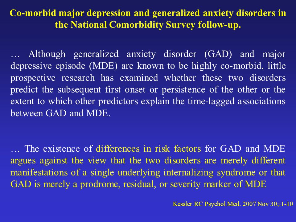 Co-morbid major depression and generalized anxiety disorders in the National Comorbidity Survey follow-up.