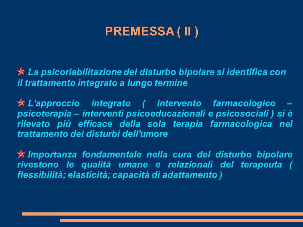 PREMESSA ( II ) La psicoriabilitazione del disturbo bipolare si identifica con il trattamento integrato a lungo termine.