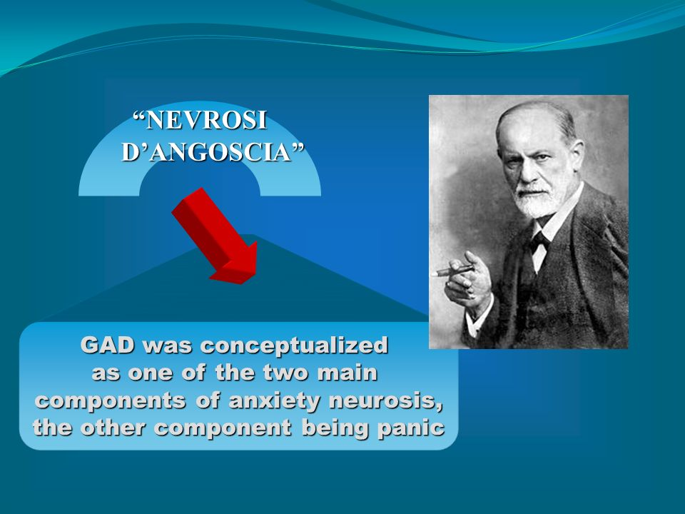 NEVROSI D'ANGOSCIA GAD was conceptualized as one of the two main