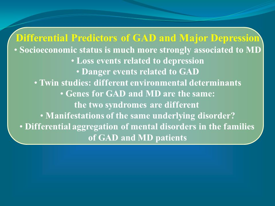 Differential Predictors of GAD and Major Depression