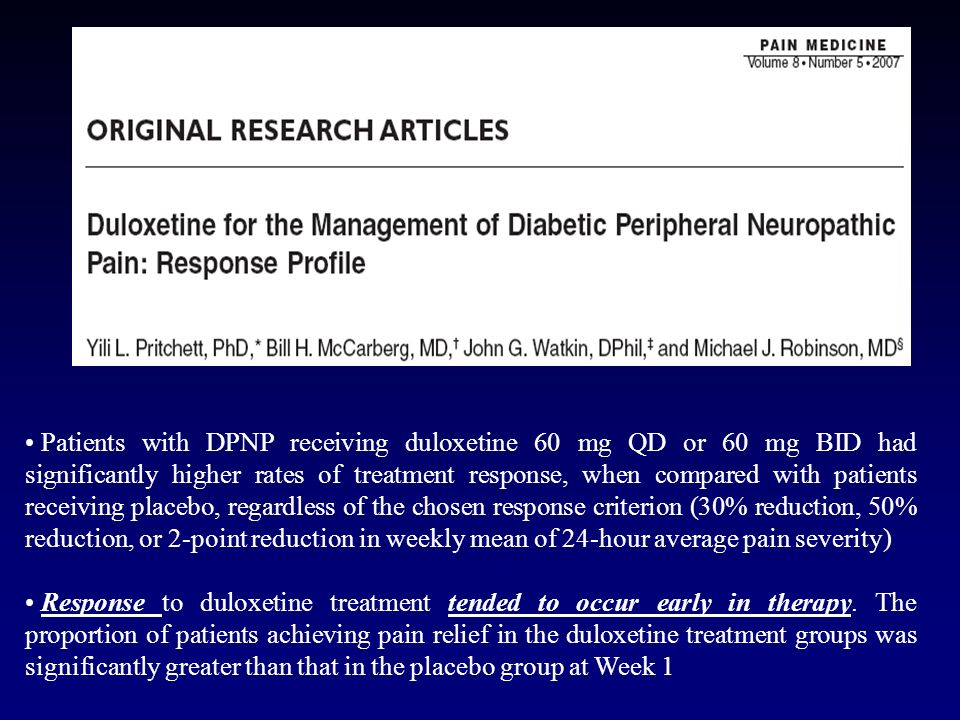 Patients with DPNP receiving duloxetine 60 mg QD or 60 mg BID had significantly higher rates of treatment response, when compared with patients receiving placebo, regardless of the chosen response criterion (30% reduction, 50% reduction, or 2-point reduction in weekly mean of 24-hour average pain severity)