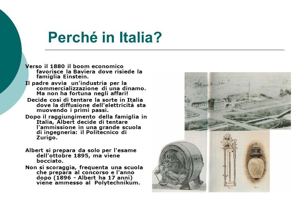 Perché in Italia Verso il 1880 il boom economico favorisce la Baviera dove risiede la famiglia Einstein.