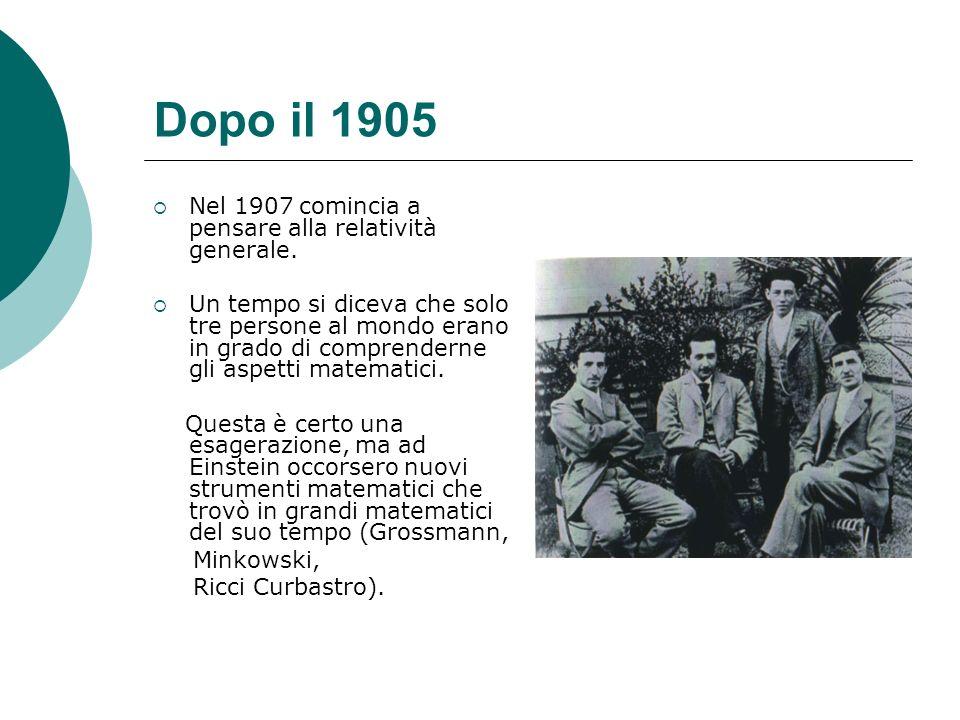 Dopo il 1905 Nel 1907 comincia a pensare alla relatività generale.